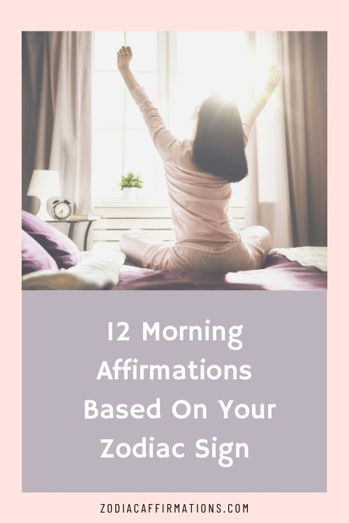 12 Morning Affirmations for a Great Day Based on Your Zodiac Sign